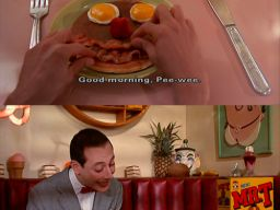 """Good morning, Mr. Breakfast!"", ""Pee-Wee's Big Adventure"""