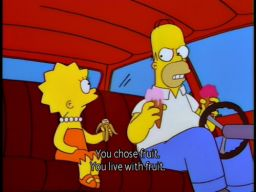 """You chose fruit, you live with fruit."", -""Who Shot Mr. Burns? Part Two"""