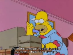 """All of this computer hacking is making me thirsty. I think I'll order a tab."", -""King-Size Homer"""