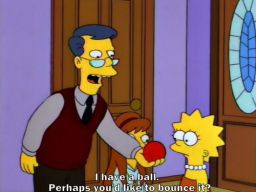 """I have a ball. Perhaps you'd like to bounce it?"", -""Lisa's Rival"""