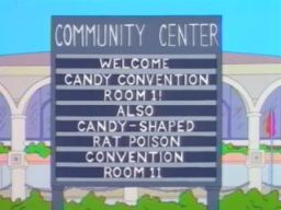 "COMMUNITY CENTER Welcome  Candy Convention Room 1! Also Candy-Shaped Rat Poison Convention Room 11 - ""Homer Bad Man"""